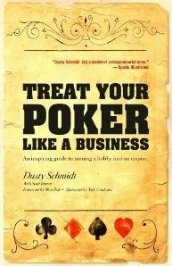 Treat Your Poker Like a Business by Dusty Schmidt